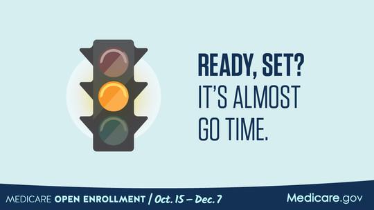 """Ready, set? It's almost go time."" Medicare Open Enrollment Oct. 15 - Dec. 7 linked image."