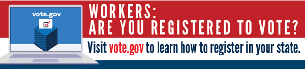 Workers: Are you registered to vote? Visit vote.gov to learn how to register in your state. Image shows a laptop screen featuring a ballot box with the word vote.gov.