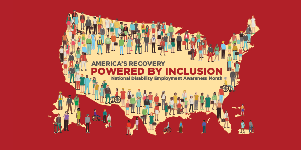 America's Recovery: Powered by Inclusion. National Disability Employment Awareness Month. On a red background, a tan outline of the United States, with a diverse collection of people lining the edges of the outline.