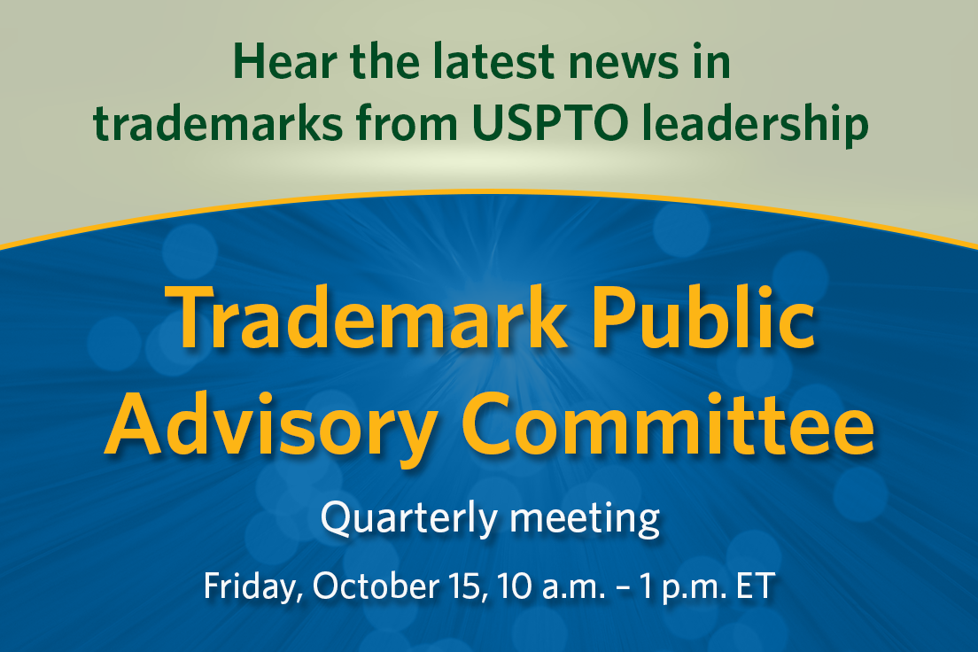Trademark Public Advisory Committee Quarterly Meeting October 15 10 a.m. to 1 p.m. ET